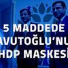 5 MADDEDE DAVUTOĞLU'NUN HDP MASKESİ